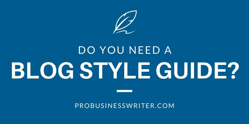 Do You Need a Blog Style Guide? - Pro Business Writer