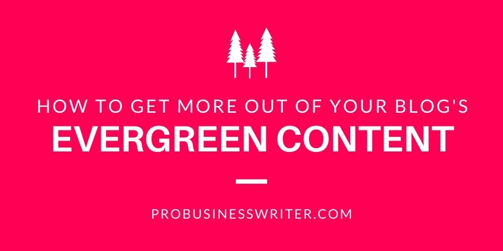 How to Get More Out of Your Blog's Evergreen Content - Pro Business Writer