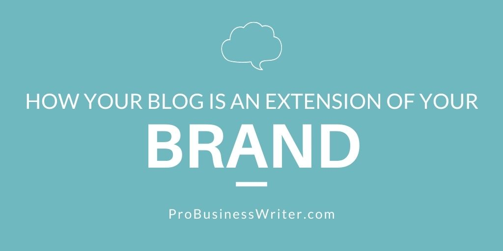 How your blog is an extension of your brand - ProBusinessWriter.com