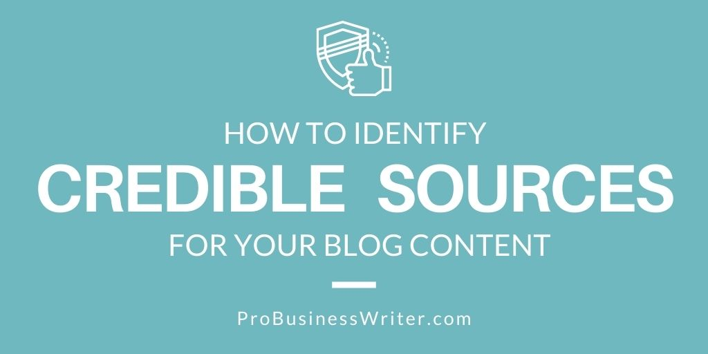 How to identify credible sources for your blog content - ProBusinessWriter.com